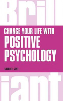 Change Your Life with Positive Psychology av Charlotte Style (Heftet)