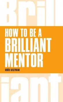 How to be a Brilliant Mentor av Gisele Szczyglak (Heftet)