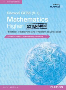 Edexcel GCSE (9-1) Mathematics: Higher Extension Practice, Reasoning and Problem-Solving Book: Higher extension (Heftet)
