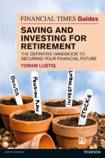 FT Guide to Saving and Investing for Retirement av Yoram Lustig (Heftet)