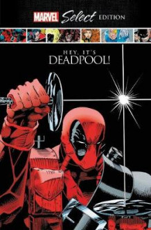 Deadpool: Hey, It's Deadpool! Marvel Select Edition av Rob Liefeld, Fabian Nicieza og Joe Kelly (Innbundet)