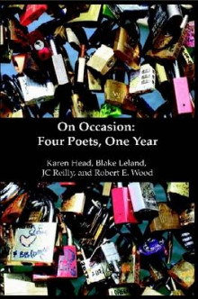 On Occasion: Four Poets, One Year av Karen Head, Blake Leland, JC Reilly og Robert Wood (Heftet)