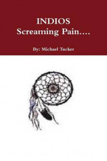 INDIOS Screaming Pain... av Michael Tucker (Heftet)