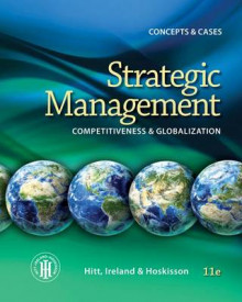 Strategic Management: Concepts and Cases av University Distinguished Professor Michael A Hitt, Holds the W David Robbins Chair of Business Policy in the E Claireborne Robins School of Business R Duane Ireland, Associate Professor of Management Robert E Hoskisson, Hitt, Ireland og Hoskisson (Perm)