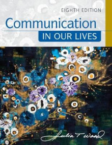 Communication in Our Lives av Julia Wood (Heftet)