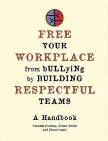 Free Your Workplace from Bullying by Building Respectful Teams av Diane Caney, Graham Gourlay og Alison Smith (Heftet)