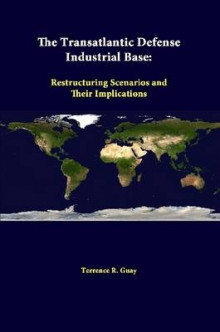 The Transatlantic Defense Industrial Base: Restructuring Scenarios and Their Implications av Terrence R. Guay og Strategic Studies Institute (Heftet)