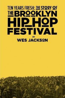 Ten Years Fresh: the Story of the Brooklyn Hip-Hop Festival av Wes Jackson (Heftet)