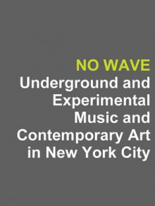 No Wave: Underground and Experimental Music and Contemporary Art in New York City av ROGERS (Heftet)