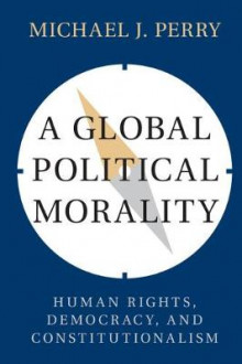 A Global Political Morality av Michael Perry (Heftet)
