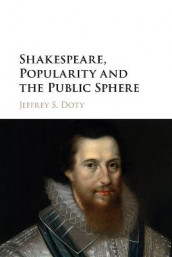Shakespeare, Popularity and the Public Sphere av Jeffrey S. Doty (Heftet)
