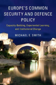 Europe's Common Security and Defence Policy av Michael E. Smith (Heftet)