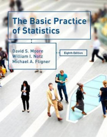 The Basic Practice of Statistics av David S. Moore, William I. Notz og Michael A. Fligner (Innbundet)