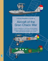 Omslag - A Scale Modeller's Guide to Aircraft of the Gran Chaco War