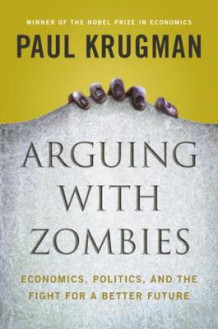 Arguing with Zombies av Paul Krugman (Innbundet)