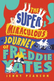 The Super Miraculous Journey of Freddie Yates av Jenny Pearson (Innbundet)