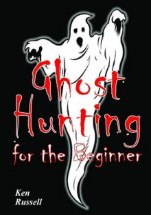 Ghost Hunting for the Beginner av Ken Russell (Heftet)