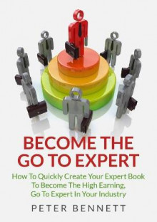 Become the Go to Expert av Peter Bennett (Heftet)