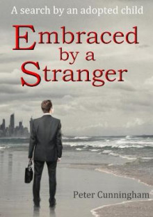 Embraced by a Stranger: A Search by an Adopted Child av Peter Cunningham (Heftet)