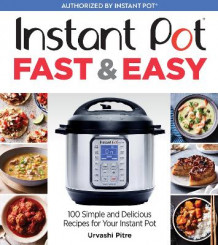 Instant Pot Fast & Easy: 100 Simple and Delicious Recipes for Your Instant Pot av Urvashi Pitre (Heftet)
