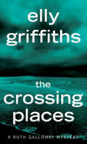 The Crossing Places av Elly Griffiths (Heftet)