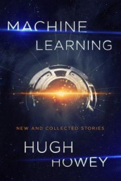 Machine Learning av Hugh Howey (Innbundet)