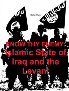 Know Thy Enemy: Islamic State of Iraq and the Levant av Richard York (Heftet)