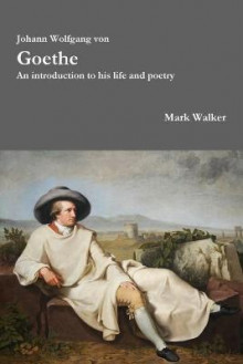 Johann Wolfgang Von Goethe: an Introduction to His Life and Poetry av Mark Walker (Heftet)