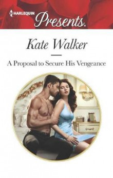 A Proposal to Secure His Vengeance av Kate Walker (Heftet)