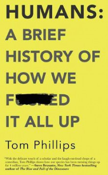 Humans: A Brief History of How We F*cked It All Up av Tom Phillips (Heftet)