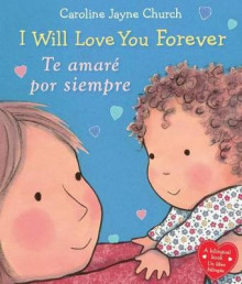 I Will Love You Forever / Te Amare Por Siempre av Caroline Jayne Church (Pappbok)