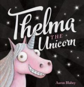Thelma the Unicorn av Aaron Blabey (Innbundet)