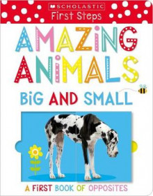Amazing Animals Big and Small: A First Book of Opposites av Scholastic (Pappbok)