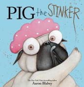 Pig the Stinker av Aaron Blabey (Innbundet)