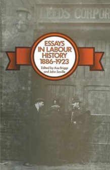 Essays in Labour History 1886-1923 1971 (Heftet)