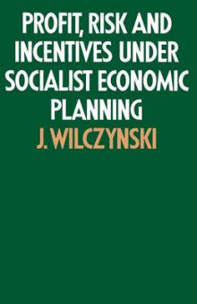 Profit, Risk and Incentives Under Socialist Economic Planning 1973 av J. Wilczynski (Heftet)