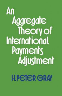An Aggregate Theory of International Payments Adjustment 1974 av H. Peter Gray (Heftet)