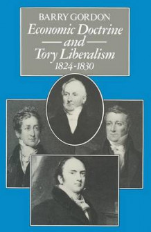 Economic Doctrine and Tory Liberalism 1824-1830 1979 av Barry Gordon (Heftet)