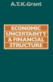 Economic Uncertainty and Financial Structure 1977 av Alexander Thomas K. Grant (Heftet)