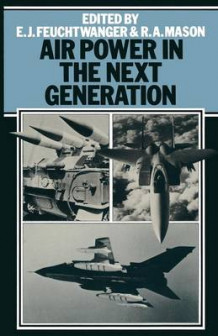 Air Power in the Next Generation 1979 av Edgar Feuchtwanger og A. Mason (Heftet)