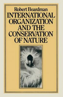 International Organization and the Conservation of Nature av Robert Boardman (Heftet)