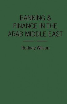 Banking and Finance in the Arab Middle East 1983 av R. Wilson (Heftet)