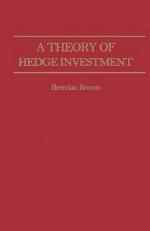A Theory of Hedge Investment 1982 av B. Brown (Heftet)