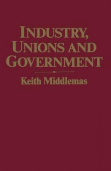 Industry, Unions and Government 1983 av Keith Middlemas (Heftet)