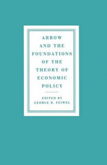 Arrow and the Foundations of the Theory of Economic Policy 1987 (Heftet)