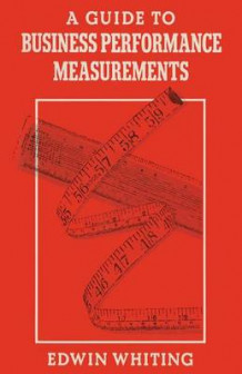 A Guide to Business Performance Measurements 1986 av Edwin Whiting (Heftet)