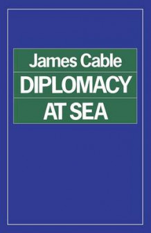 Diplomacy at Sea 1985 av James Cable (Heftet)