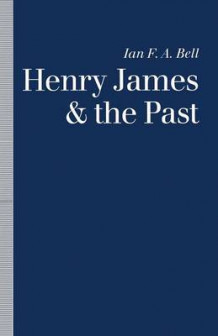 Henry James and the Past 1991 av Ian F. A. Bell (Heftet)