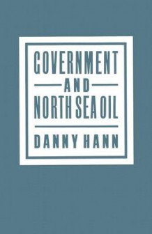 Government and North Sea Oil av Danny Hann (Heftet)