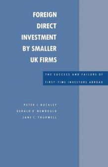 Foreign Direct Investment by Smaller UK Firms: The Success and Failure of First-Time Investors Abroad 1988 av Peter J. Buckley og Gerald D. Newbould (Heftet)
